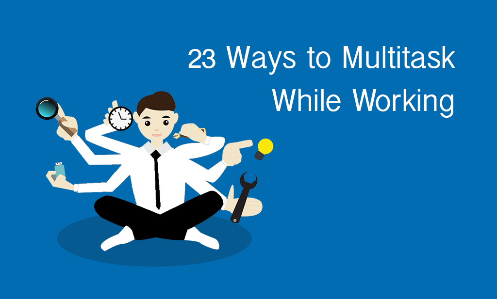 23 Ways to Multitask While Working